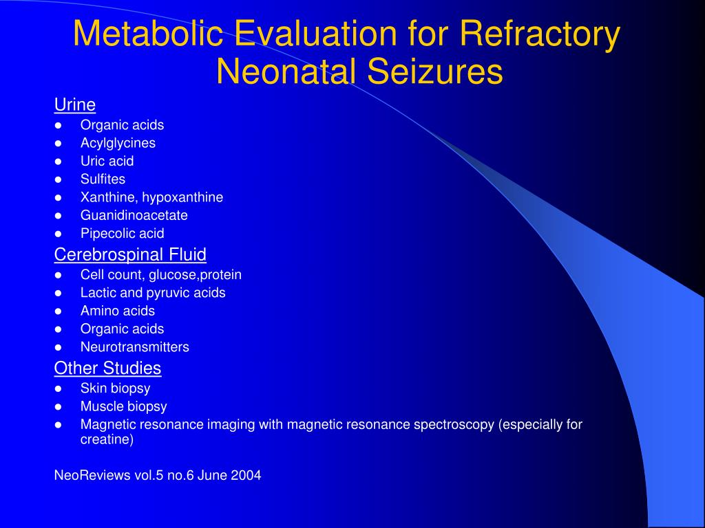 Metabolic Evaluation for Refractory Neonatal Seizures