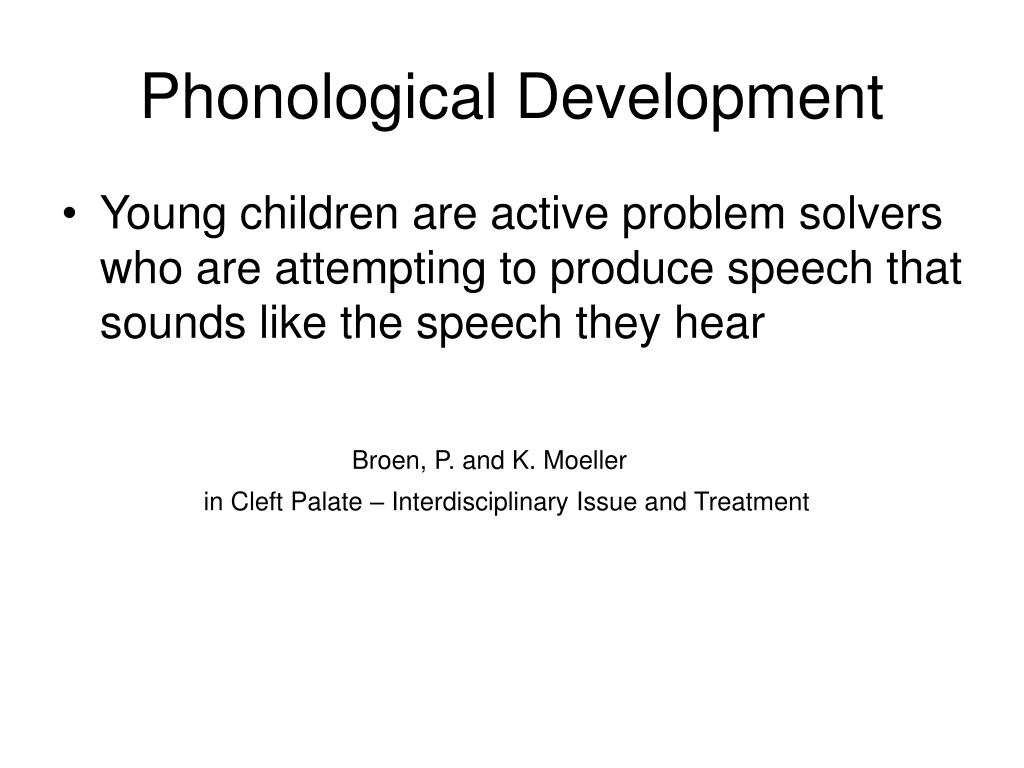 phonological development in children After this age development proceeds in the mastery of the finer stylistic features  which are contained in a child's group-language a study of the speech of 9-year .