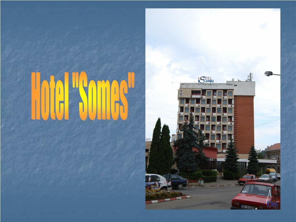 "Hotel ""Somes"""