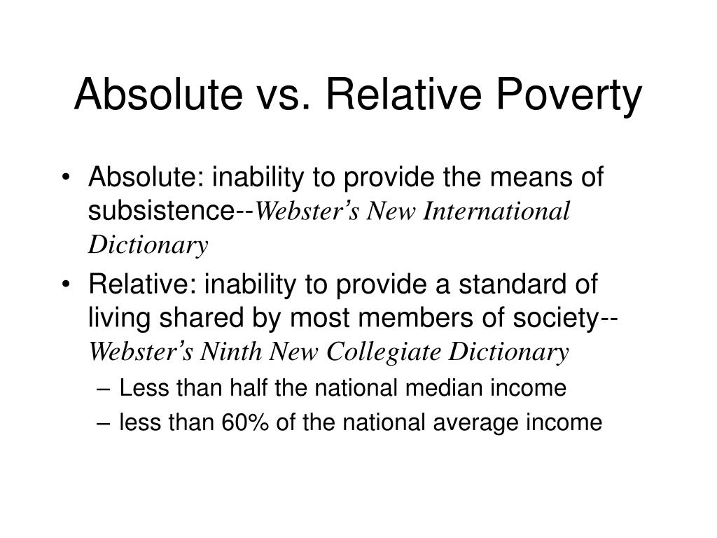 absolute and relative poverty Relative poverty still matters s a common distinction is made between absolute and relative poverty absolute poverty involves establishment of an absolute.