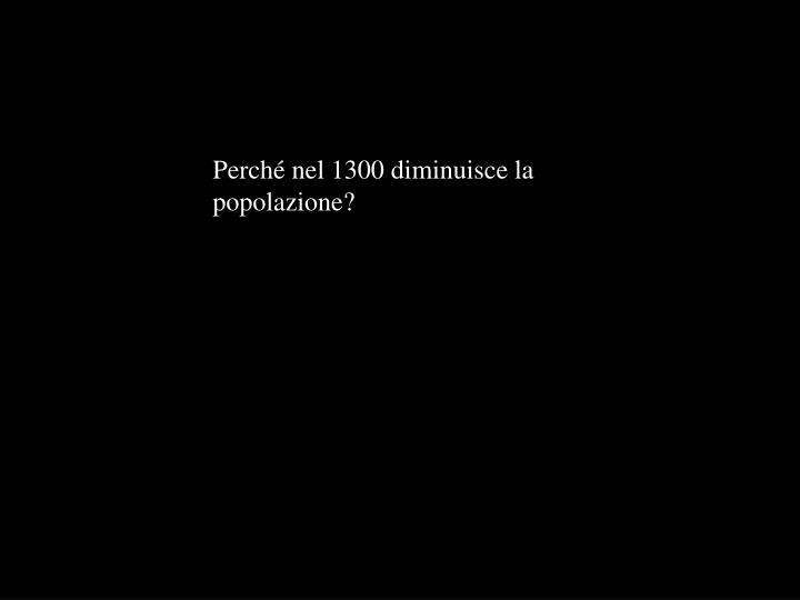 Perché nel 1300 diminuisce la popolazione?