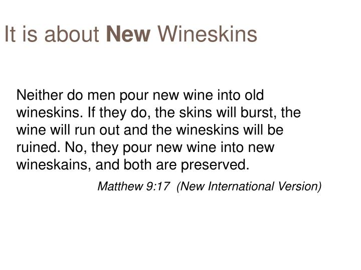 It is about new wineskins