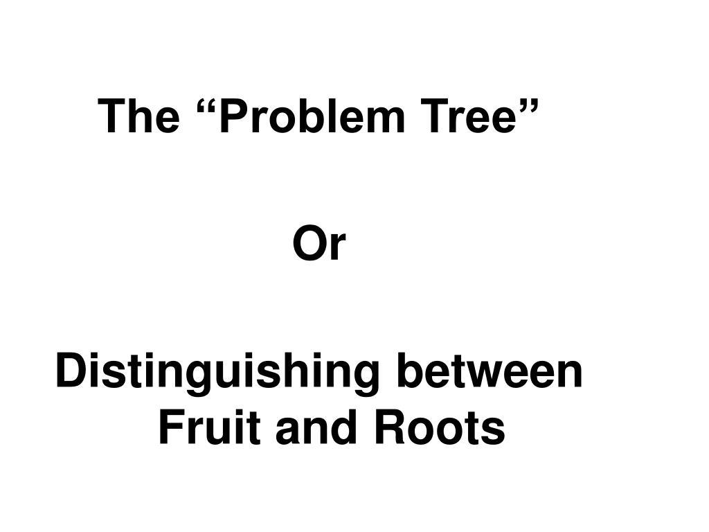 "The ""Problem Tree"""