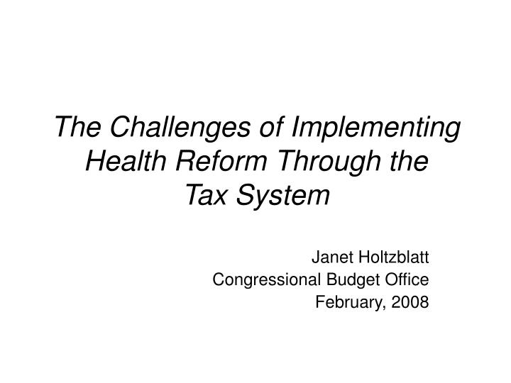 The challenges of implementing health reform through the tax system l.jpg