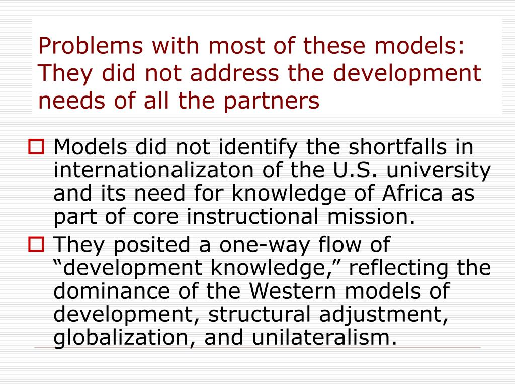 Problems with most of these models: They did not address the development needs of all the partners