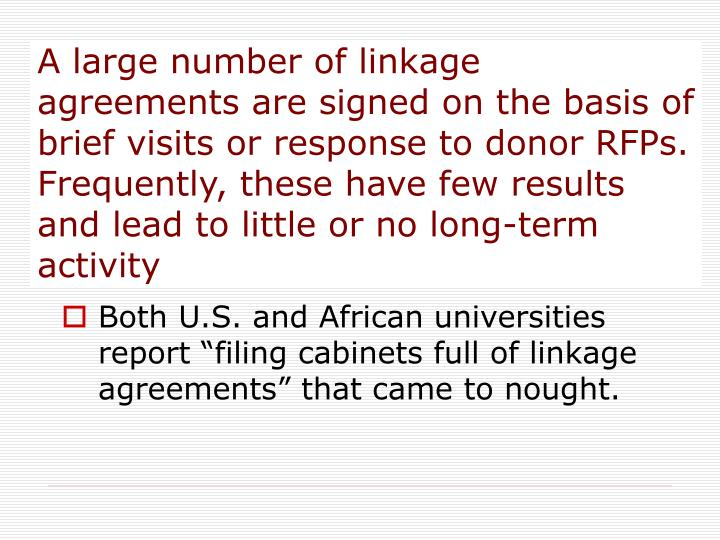A large number of linkage agreements are signed on the basis of brief visits or response to donor RF...