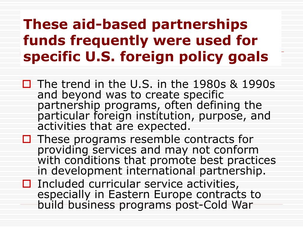 These aid-based partnerships funds frequently were used for specific U.S. foreign policy goals