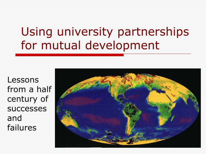 Using university partnerships for mutual development l.jpg