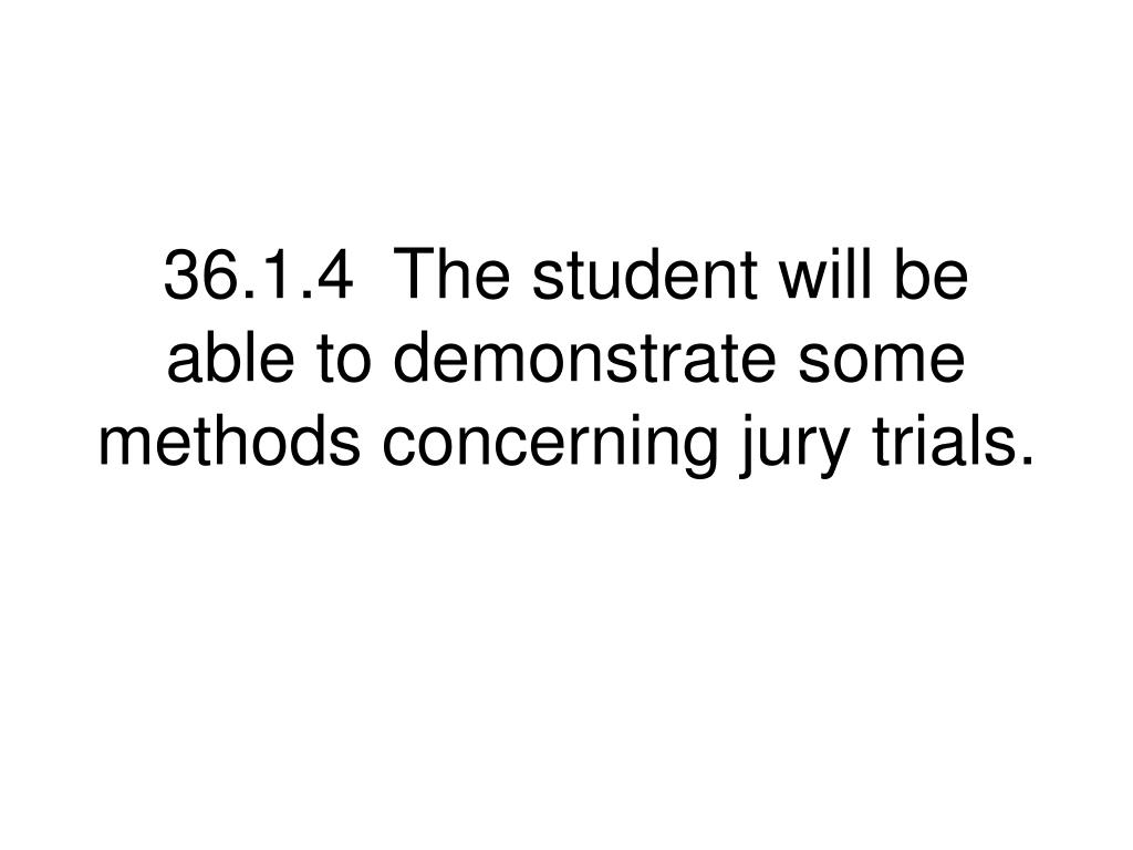 36.1.4  The student will be able to demonstrate some methods concerning jury trials.