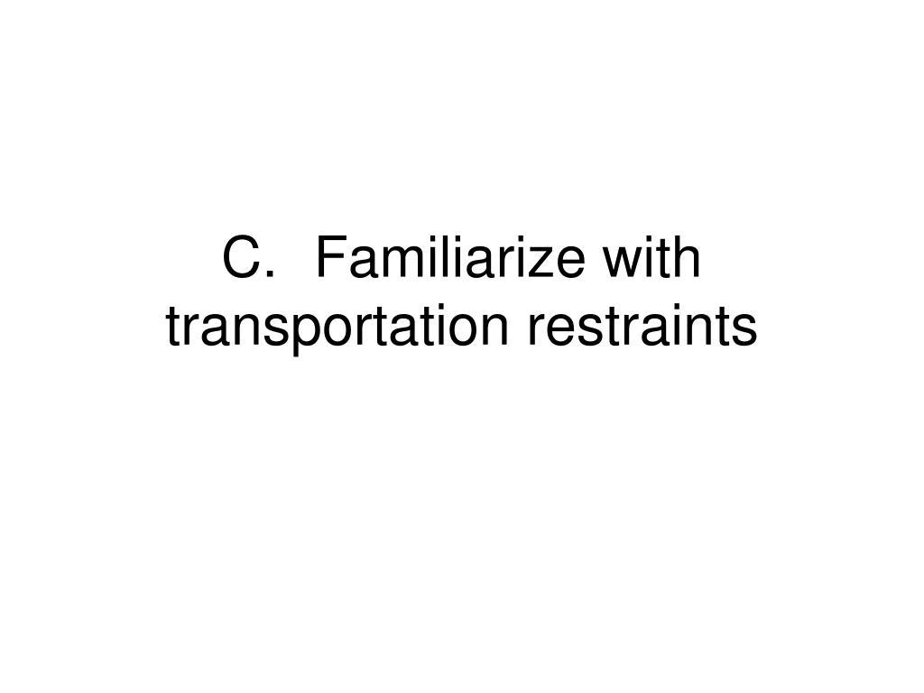 C.Familiarize with transportation restraints