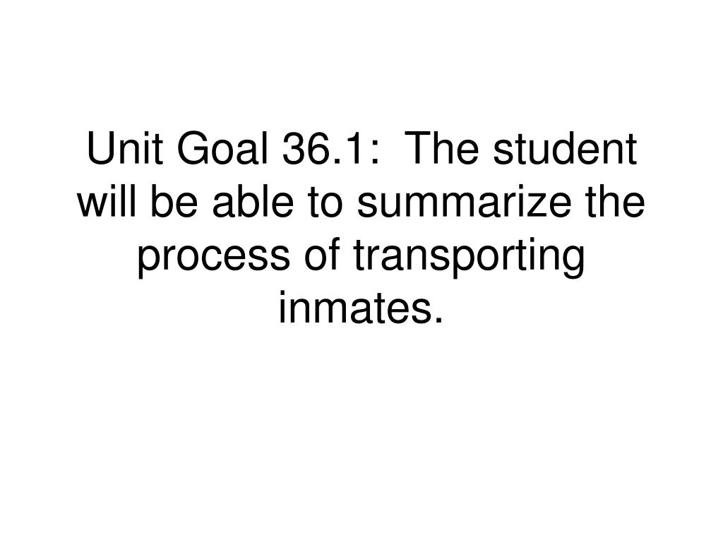 Unit Goal 36.1:  The student will be able to summarize the process of transporting inmates.