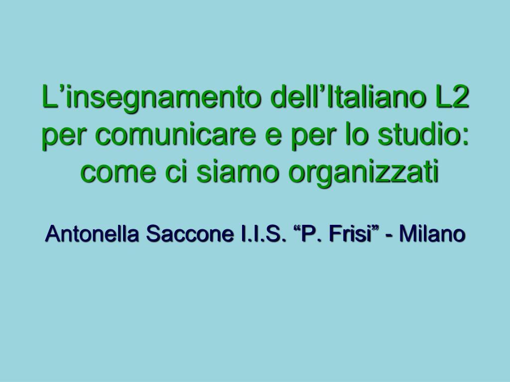 L'insegnamento dell'Italiano L2    per comunicare e per lo studio: