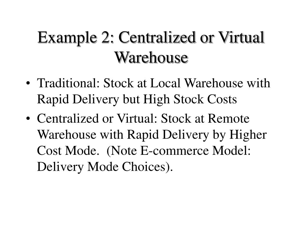 Example 2: Centralized or Virtual Warehouse