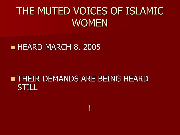 THE MUTED VOICES OF ISLAMIC WOMEN