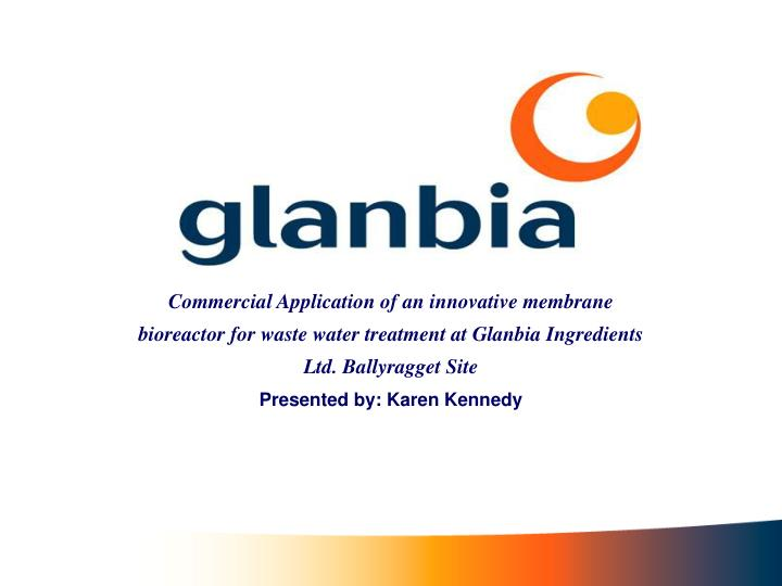 Commercial Application of an innovative membrane bioreactor for waste water treatment at Glanbia Ing...