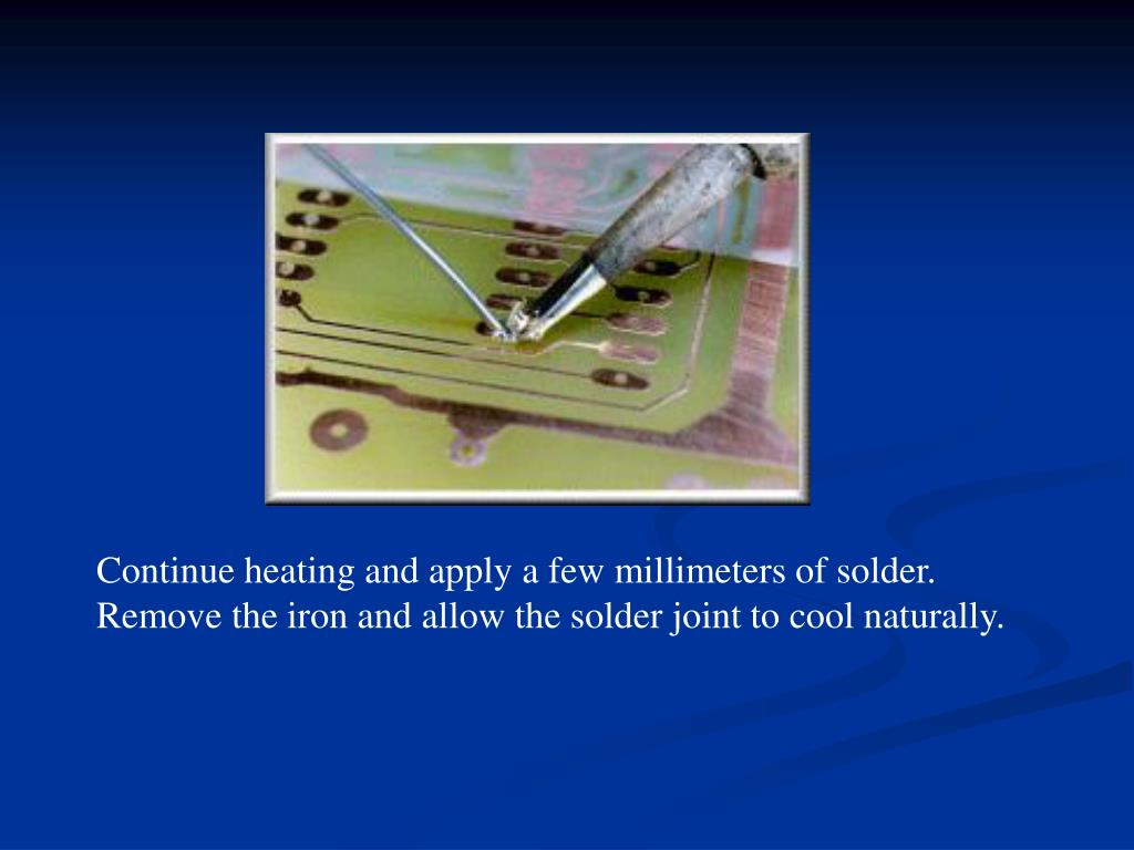 Continue heating and apply a few millimeters of solder. Remove the iron and allow the solder joint to cool naturally.