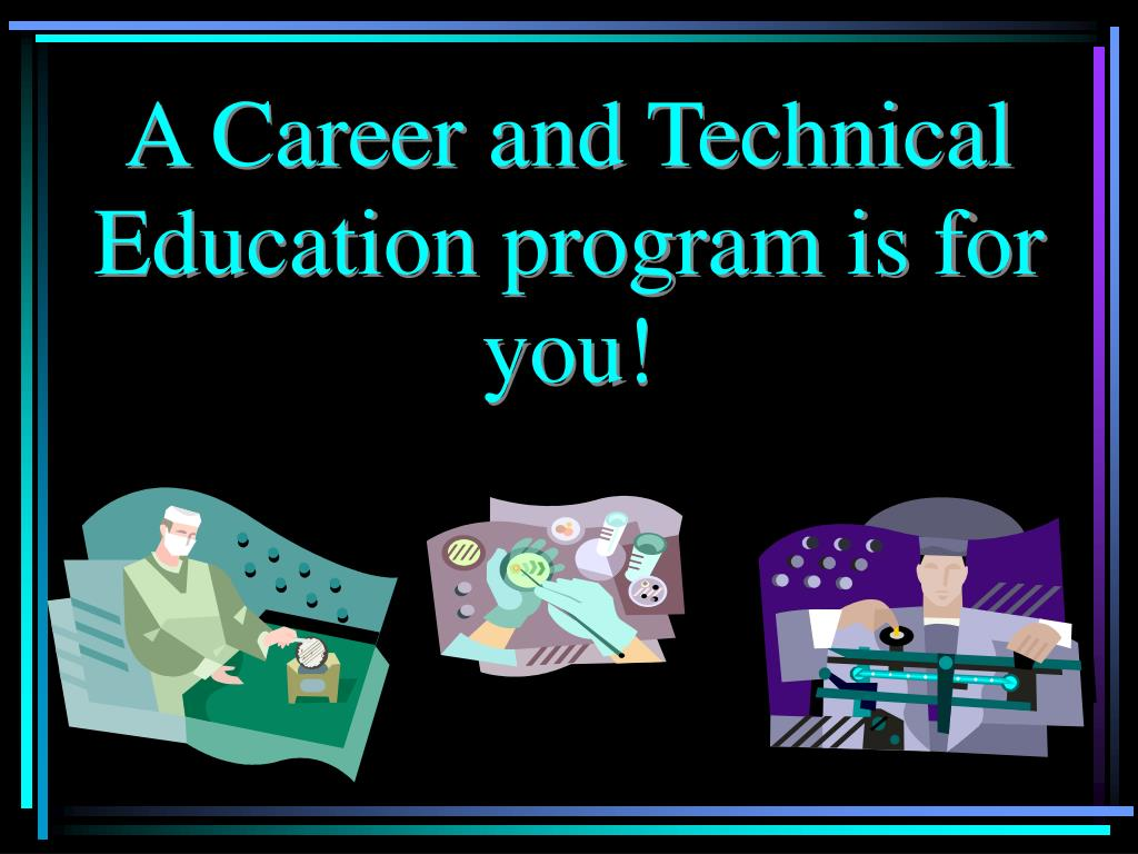 A Career and Technical Education program is for you!