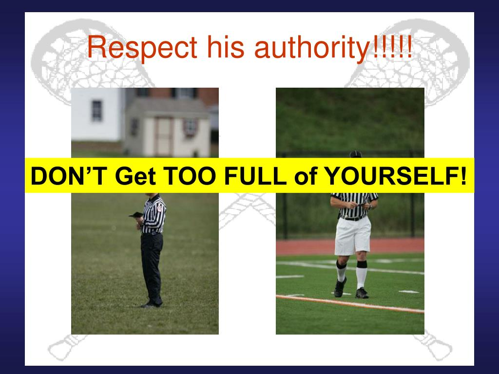 Respect his authority!!!!!