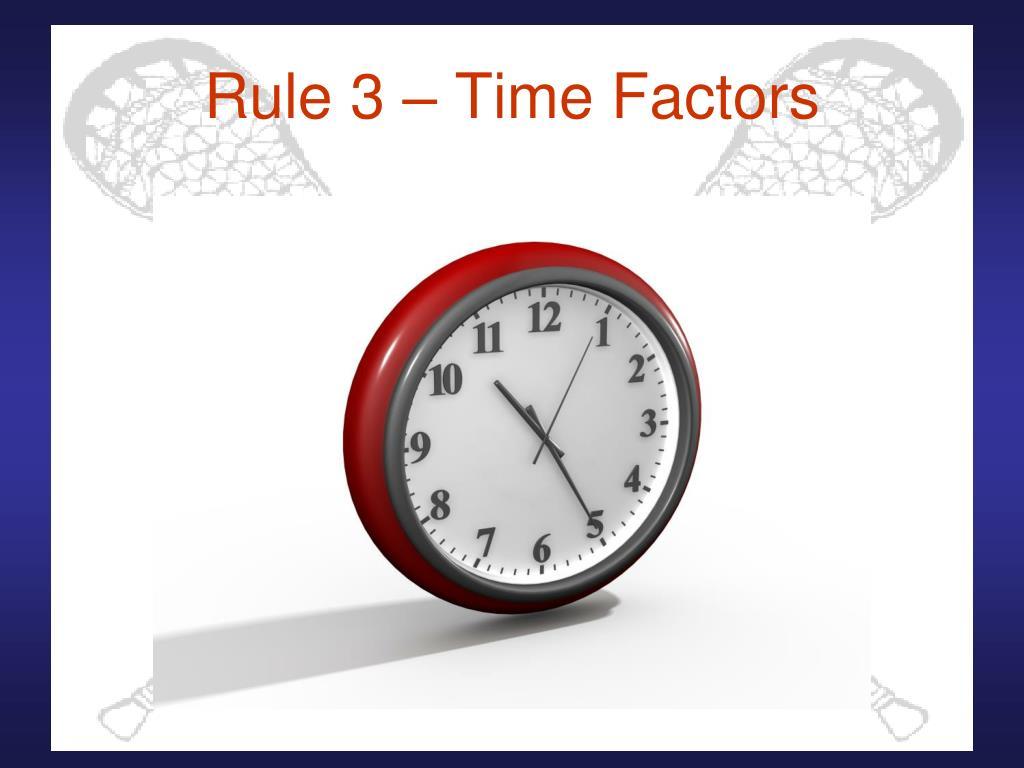 Rule 3 – Time Factors