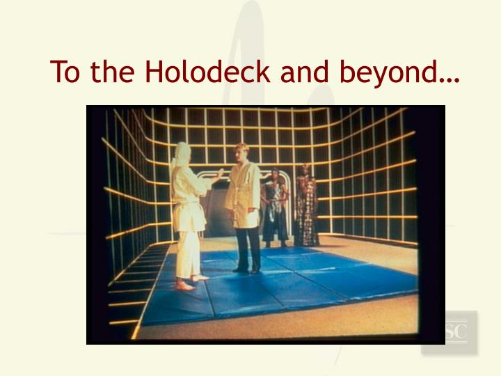 To the Holodeck and beyond…