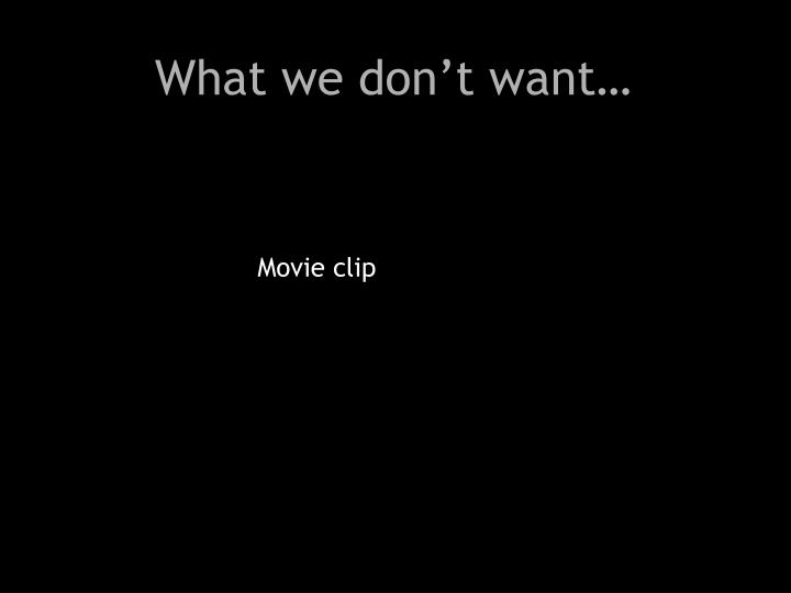 What we don't want…