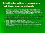 adult education classes are not like regular school