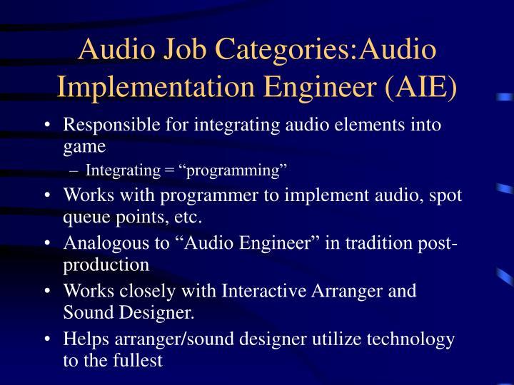 Audio Job Categories:Audio Implementation Engineer (AIE)