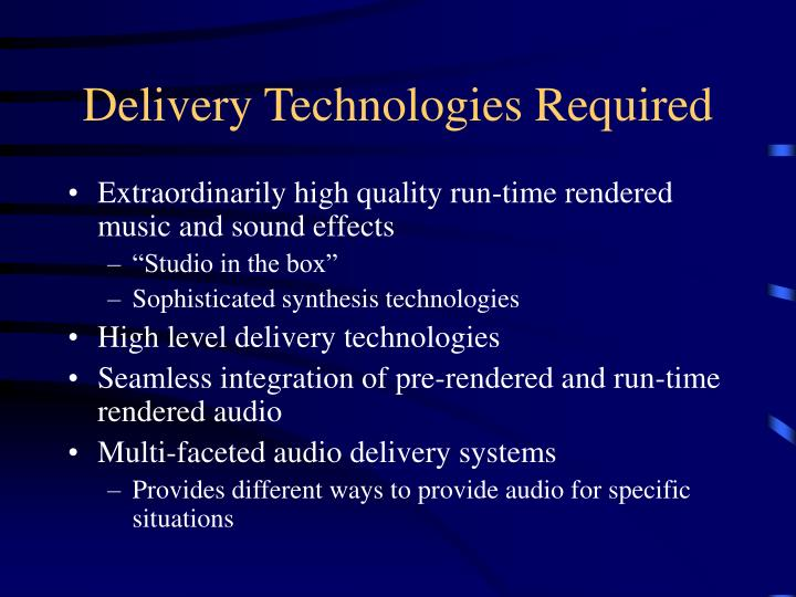 Delivery Technologies Required