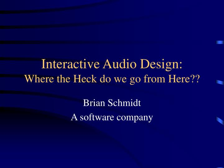 Interactive audio design where the heck do we go from here