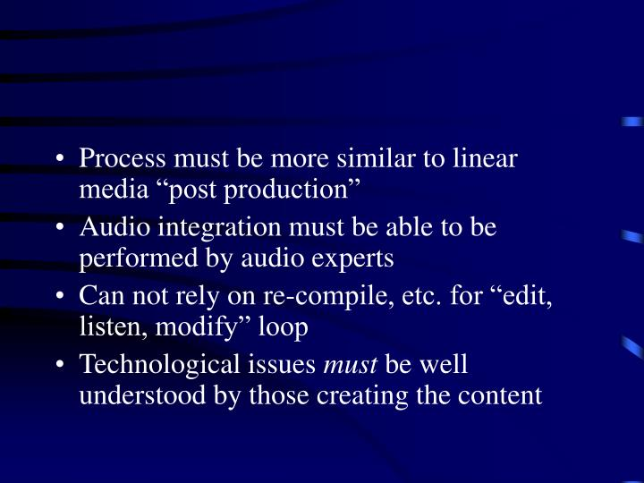 "Process must be more similar to linear media ""post production"""