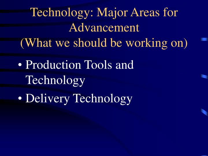 Technology: Major Areas for Advancement