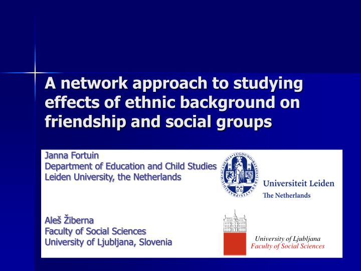 A network approach to studying effects of ethnic background on friendship and social groups l.jpg