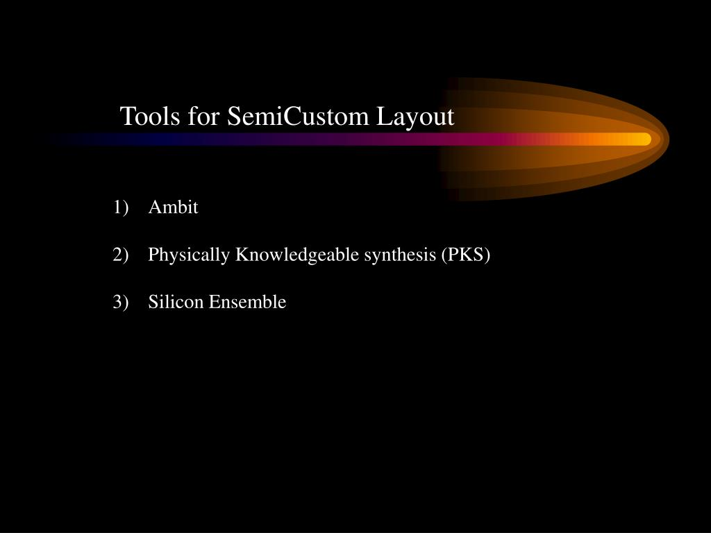 Tools for SemiCustom Layout