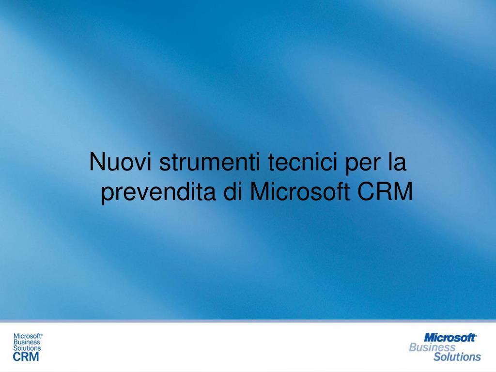 Nuovi strumenti tecnici per la prevendita di Microsoft CRM