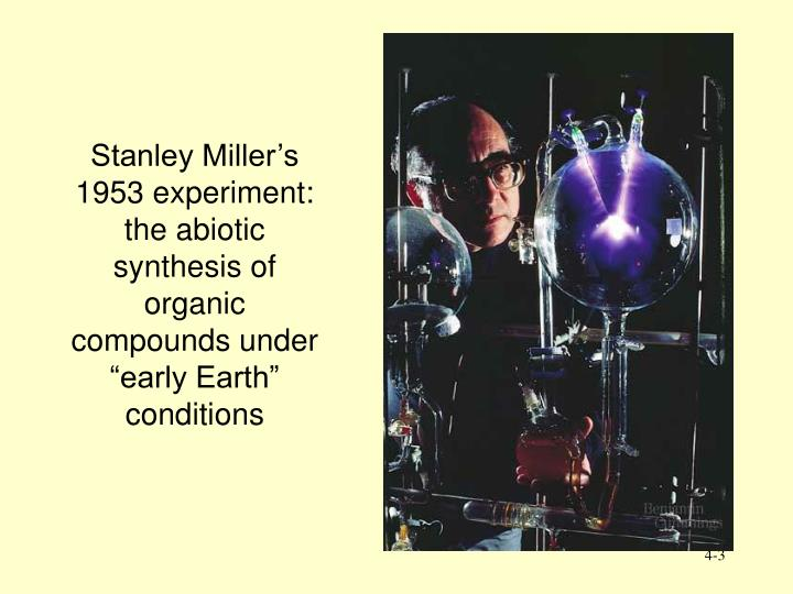 Stanley Millers 1953 experiment: the abiotic synthesis of organic compounds under early Earth...
