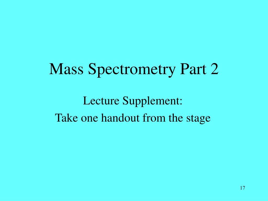 Mass Spectrometry Part 2