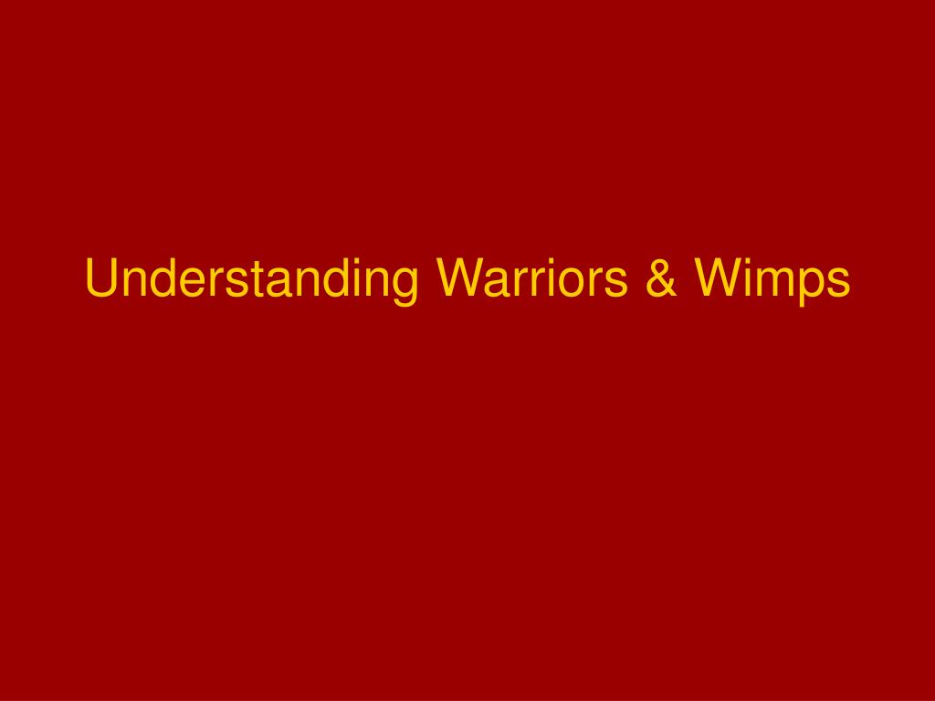 Understanding Warriors & Wimps