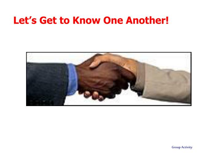 Let's Get to Know One Another!