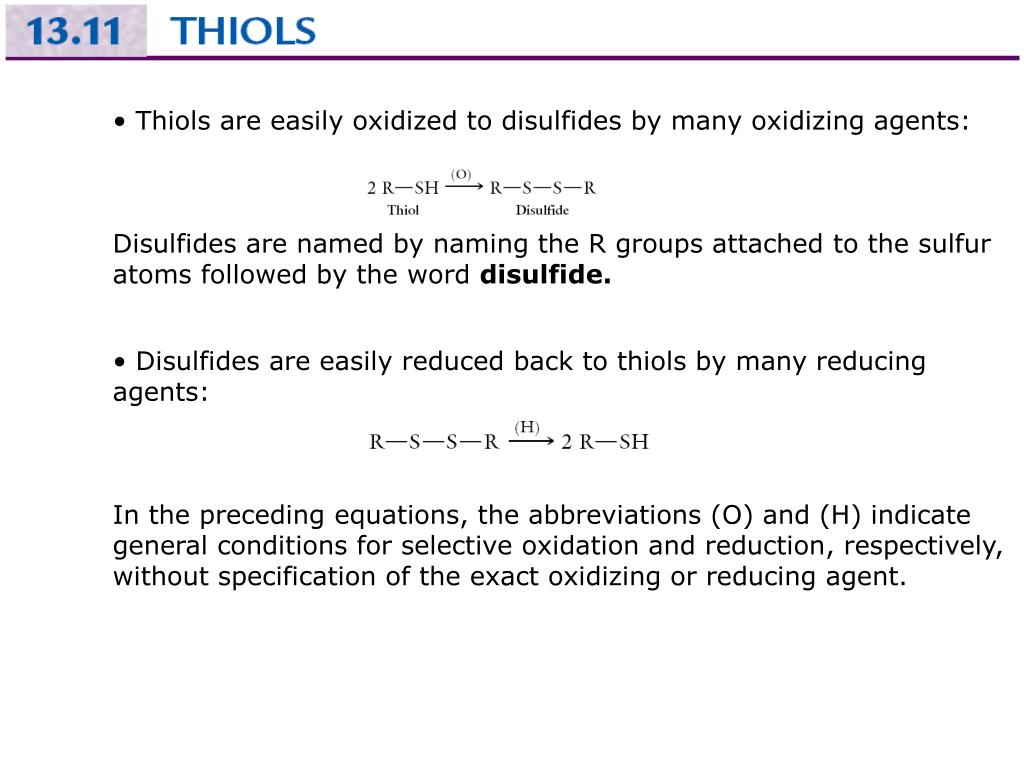• Thiols are easily oxidized to disulfides by many oxidizing agents: