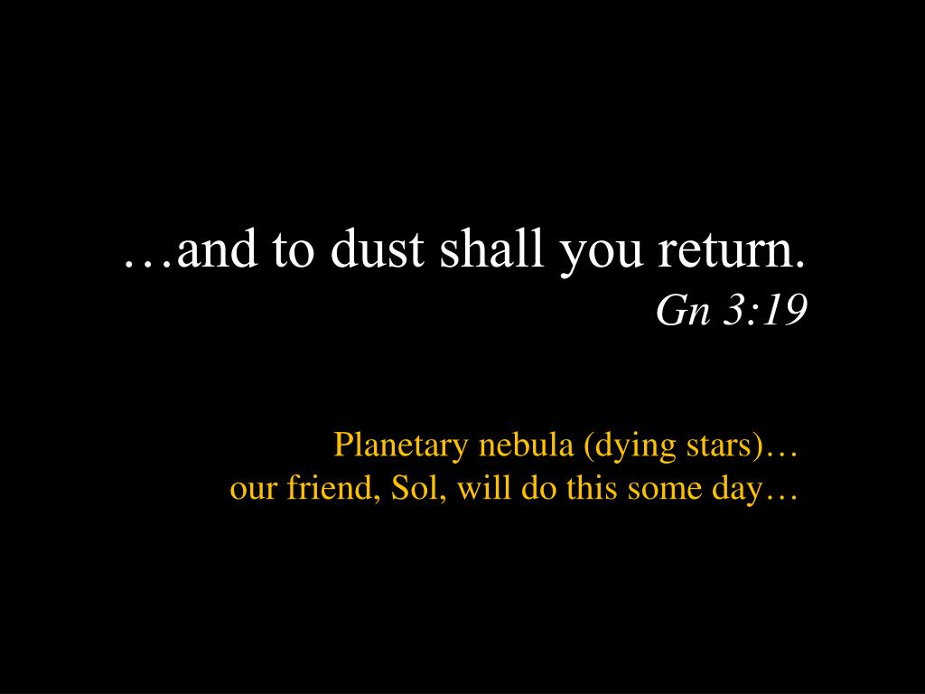 …and to dust shall you return.