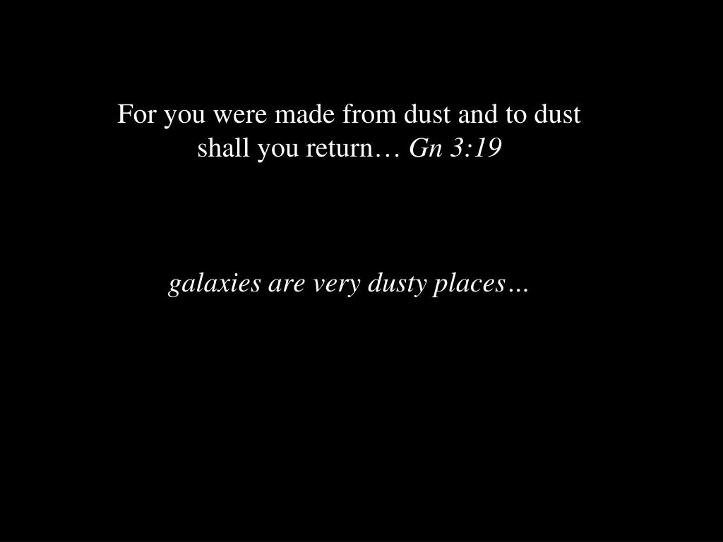 For you were made from dust and to dust shall you return…