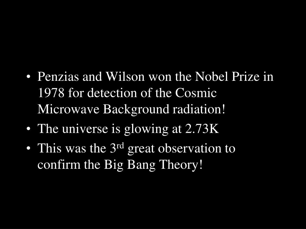 Penzias and Wilson won the Nobel Prize in 1978 for detection of the Cosmic Microwave Background radiation!
