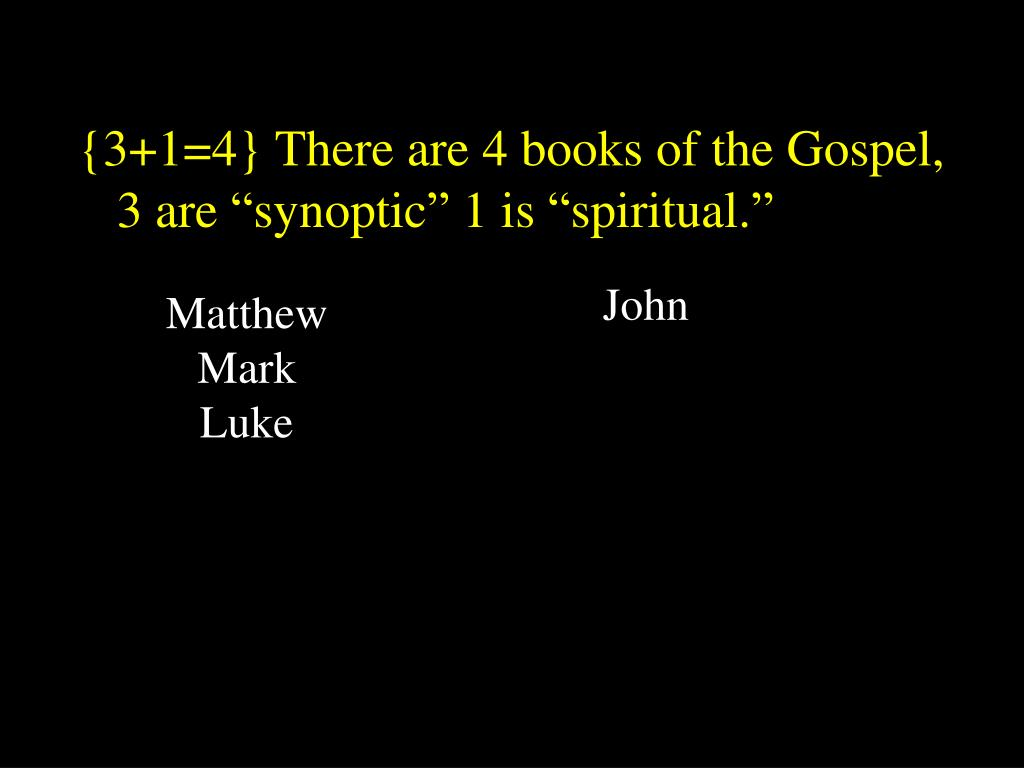 "{3+1=4} There are 4 books of the Gospel,  3 are ""synoptic"" 1 is ""spiritual."""