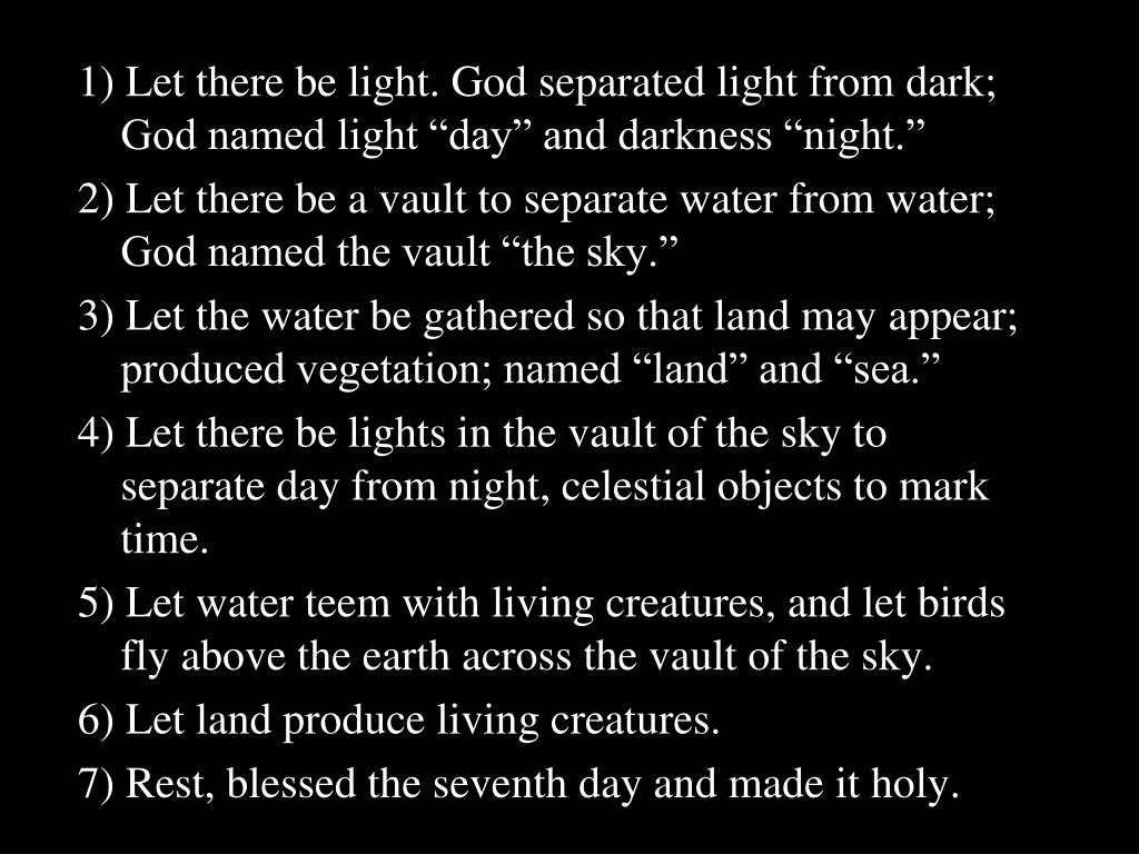 "1) Let there be light. God separated light from dark; God named light ""day"" and darkness ""night."""