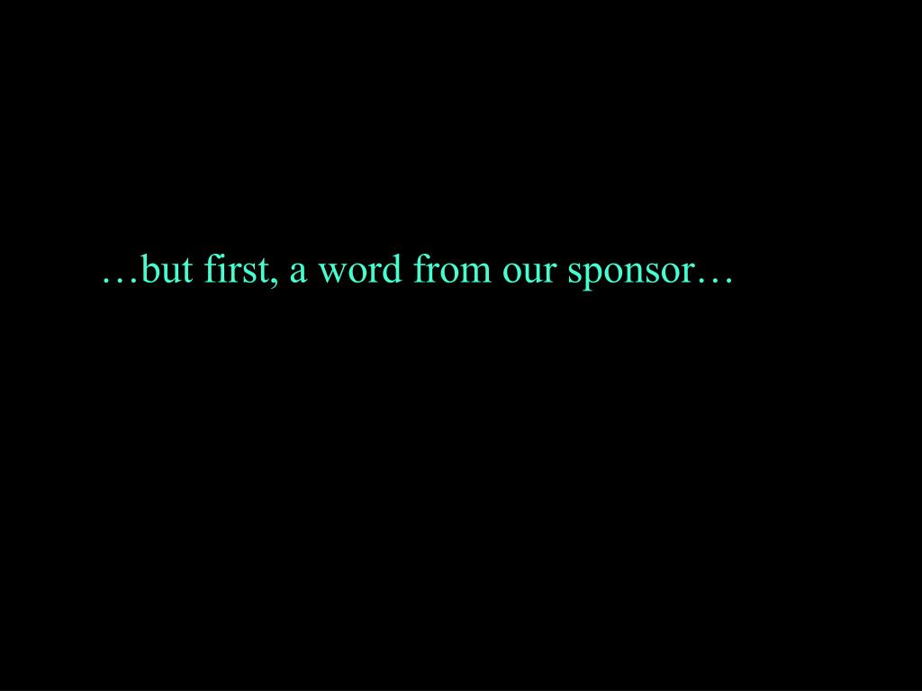 …but first, a word from our sponsor…