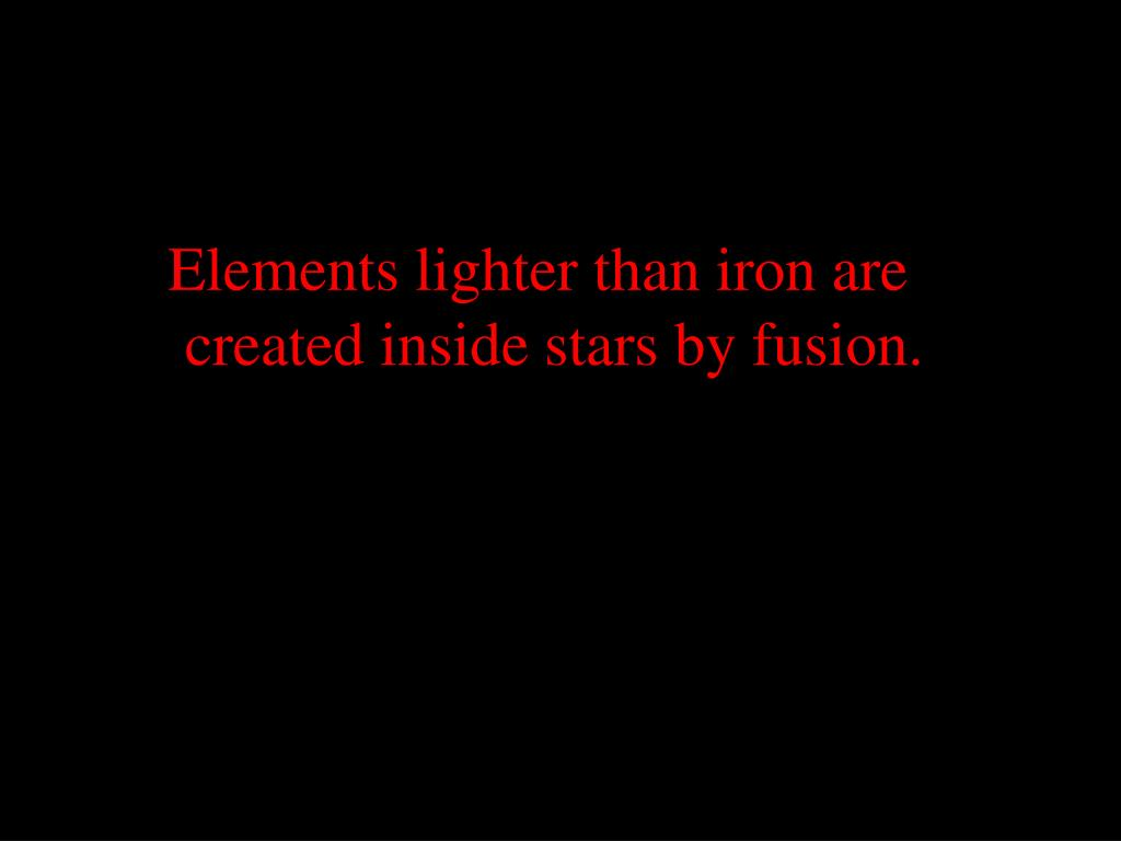 Elements lighter than iron are