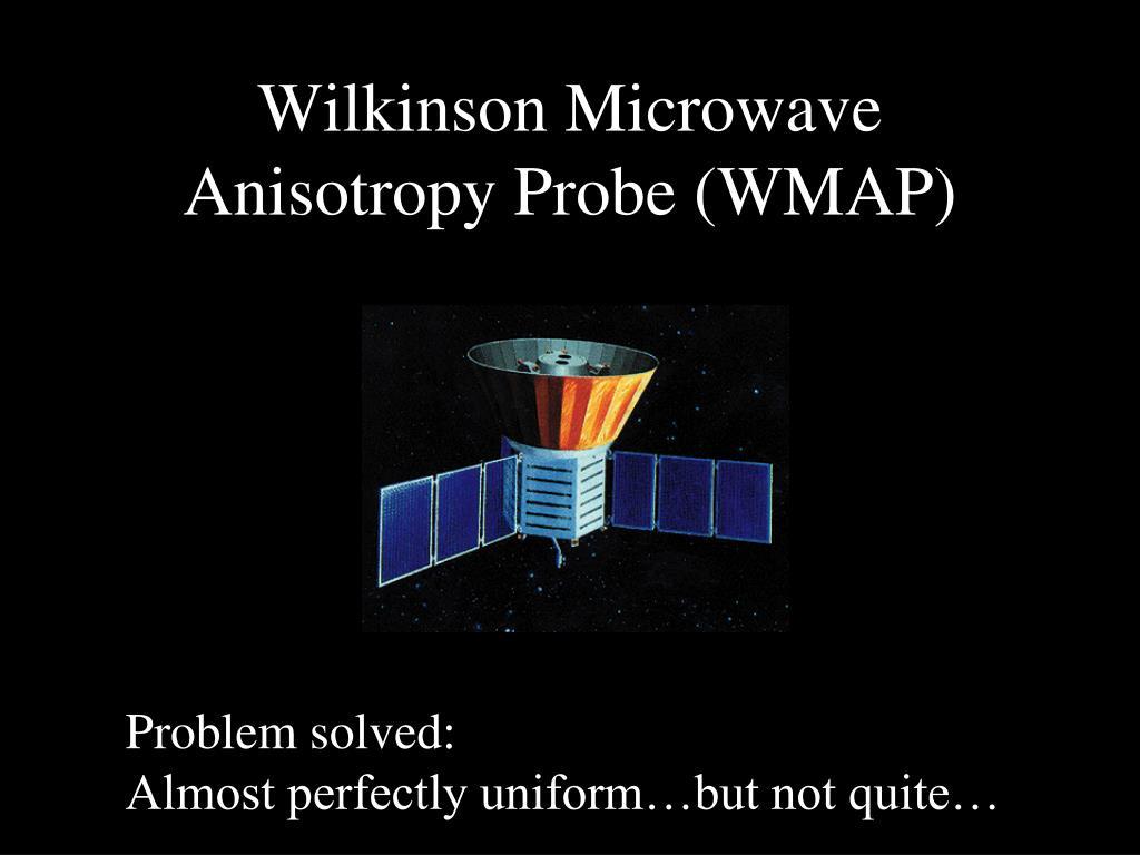 Wilkinson Microwave Anisotropy Probe (WMAP)