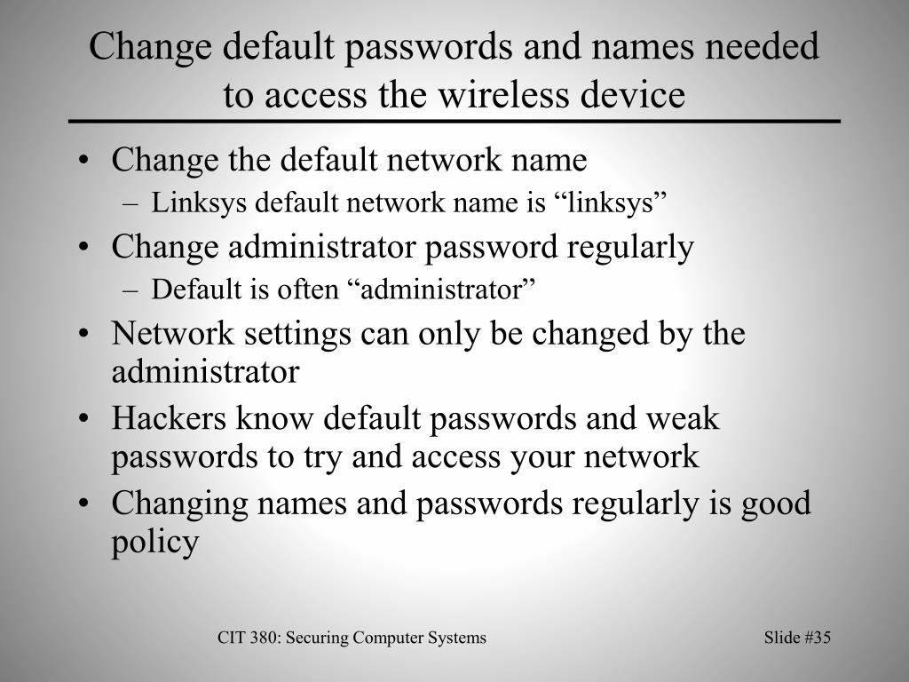 Change default passwords and names needed to access the wireless device