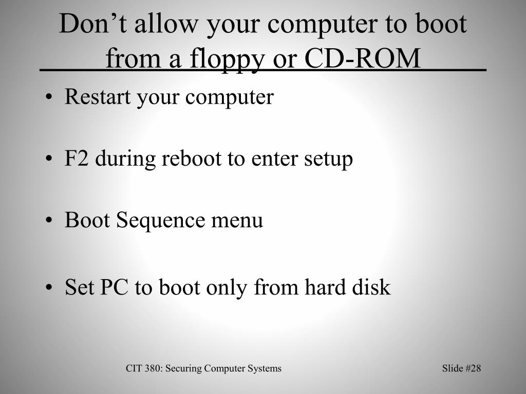 Don't allow your computer to boot from a floppy or CD-ROM
