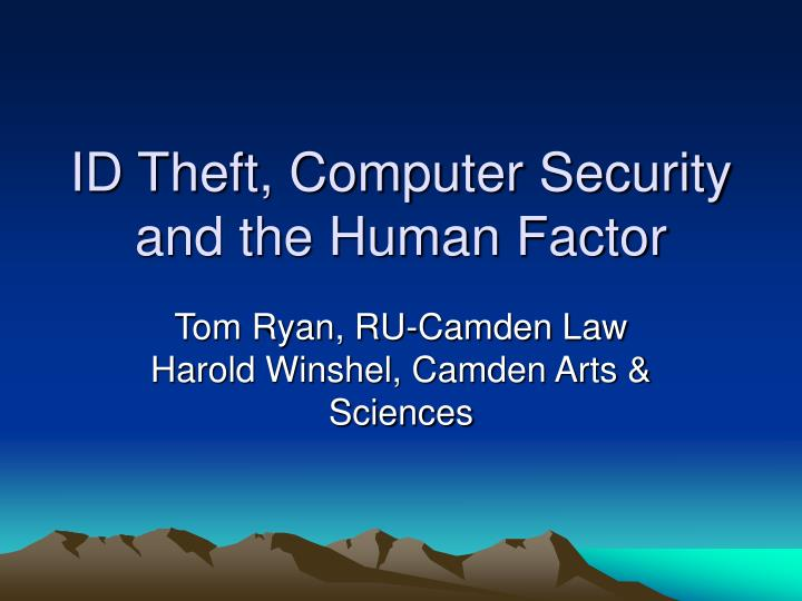 Id theft computer security and the human factor l.jpg